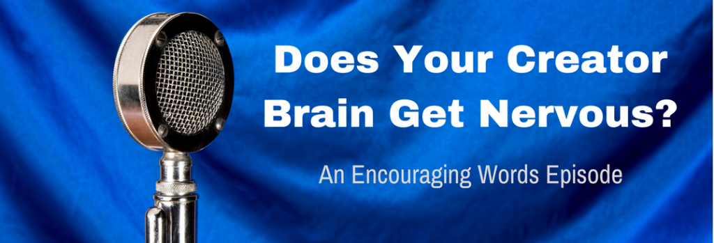Episode 012E Does Your Creator Brain Get Nervous