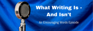 Episode 039E What Writing Is and Isnt