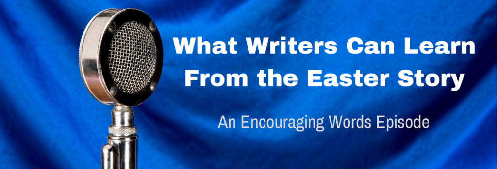 Episode 045E What Writers Can Learn From the Easter Story
