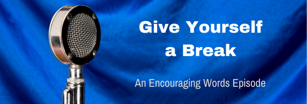 Episode 054E Give Yourself a Break