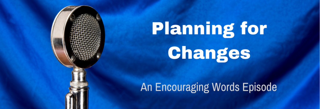 Episode 060E Planning for Changes