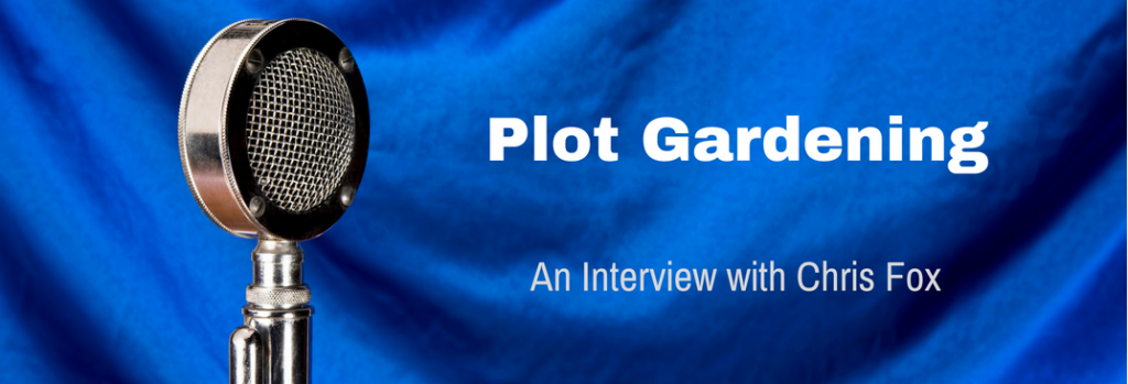 Episode 068I Plot Gardening - An Interview with Chris Fox