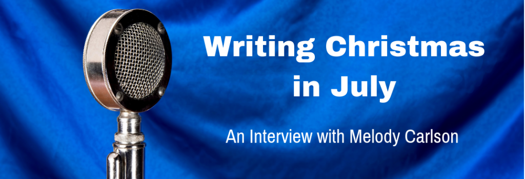 Episode 105I Writing Christmas in July - An Interview with Melody Carlson