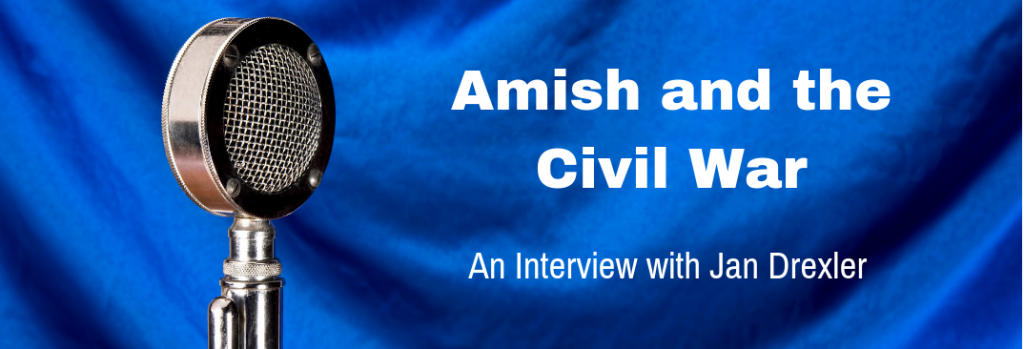 Episode 106I Amish and the Civil War - An Interview with Jan Drexler
