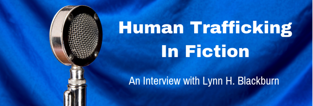 Episode 108I Human Trafficking In Fiction - An Interview with Lynn H Blackburn