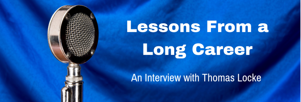 Episode 111I Lessons From a Long Career - An Interview with Thomas Locke