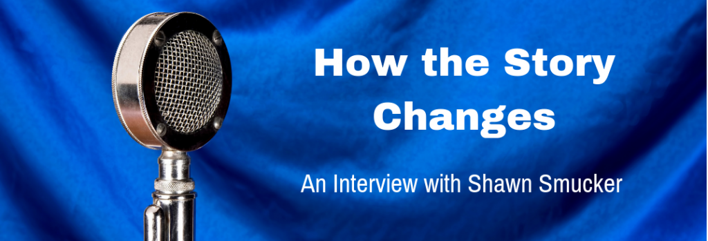 Episode 115I How the Story Changes: An Interview with Shawn Smucker