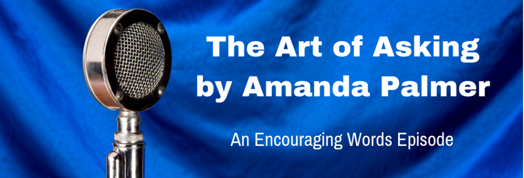 Episode 120E The Art of Asking by Amanda Palmer