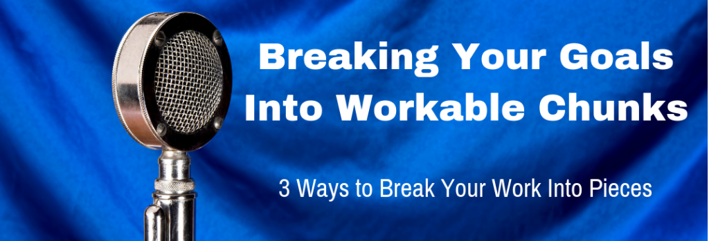Episode 123T Breaking Your Goals Into Workable Chunks