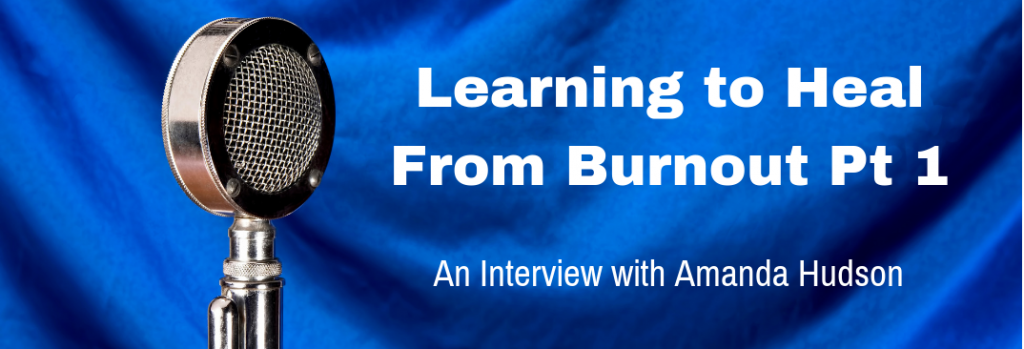 Episode 134I Learning to Heal From Burnout Pt 1