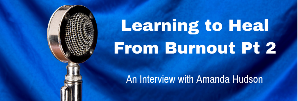 Episode 135I Learning to Heal From Burnout Pt 2