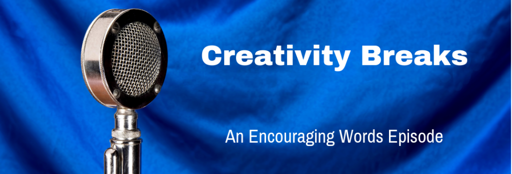 Episode 136E Creativity Breaks