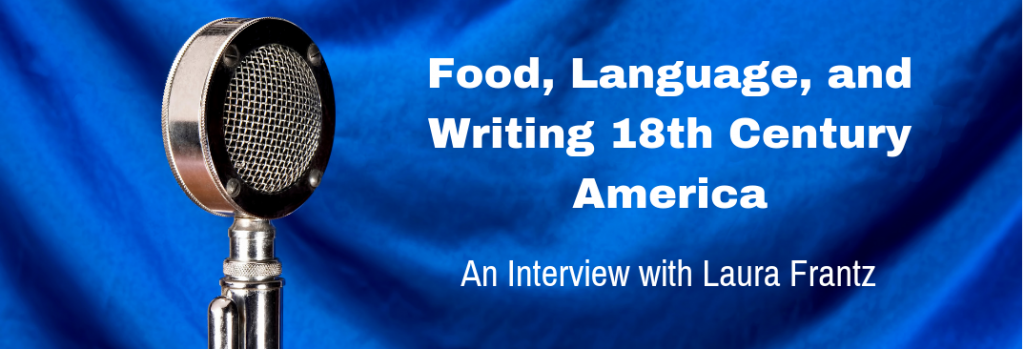 Episode 138I Food Language and Writing 18th Century America