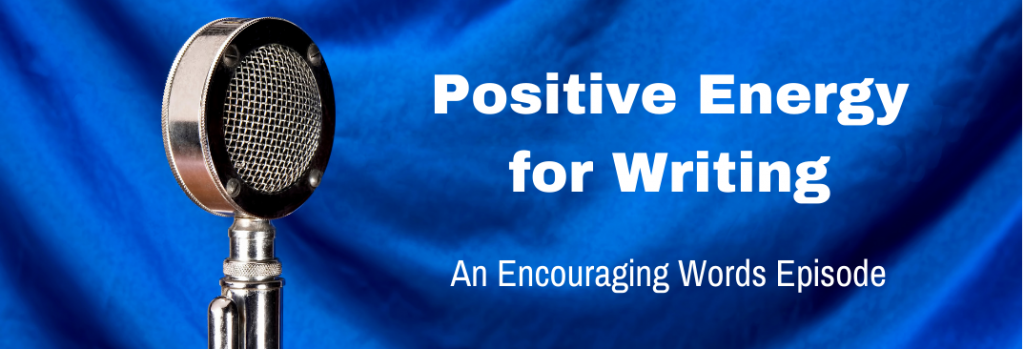 Episode 163E Positive Energy for Writing